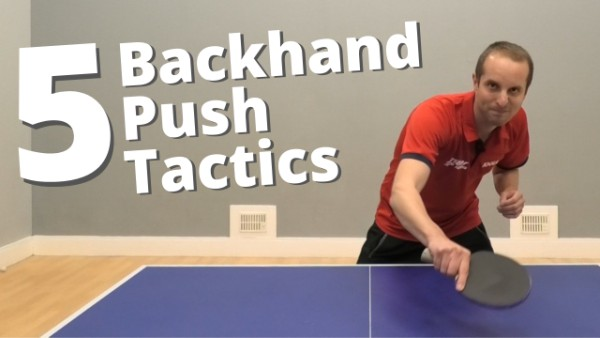 [Video] 5 backhand push tactics to beat your opponent