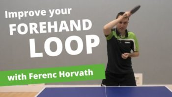 [Video] How to improve your forehand loop – with Ferenc Horvath